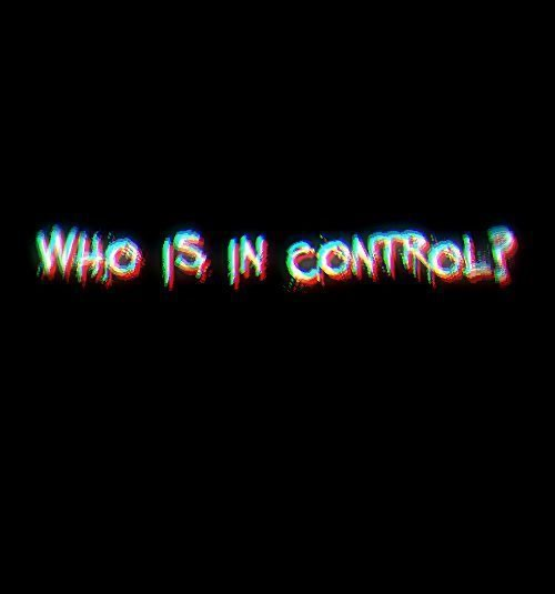 "AN IMAGE SHOWING THE WORDS ""WHO IS IN CONTROL"""